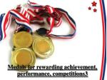 Medals for rewarding achievement, performance, competitions