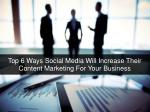 Top 6 Ways Social Media Will Increase Their Content Marketing For Your Business