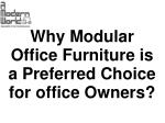 Why Modular Office Furniture is a Preferred Choice for office Owners?