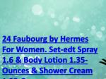 24 Faubourg by Hermes For Women. Set-edt Spray 1.6 & Body Lotion 1.35-Ounces & Shower Cream 1.35-Ounces