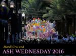 Mardi Gras and Ash Wednesday 2016