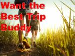 Want the Best Trip Buddy
