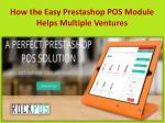 How the Easy Prestashop POS Module Helps Multiple Ventures.pptx