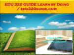 EDU 320 GUIDE Learn by Doing / edu320guide.com