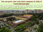 You can grow your real estate company by help of Aerial photography