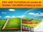 PSY 405 TUTORIALS Learn by Doing/ psy405tutorials.com