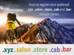 Rush to Register Your Preferred .xyz, .salon, .store, .bar and .cab Domain Names