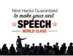 Nine Hacks Guaranteed to Make your Next Speech World Class