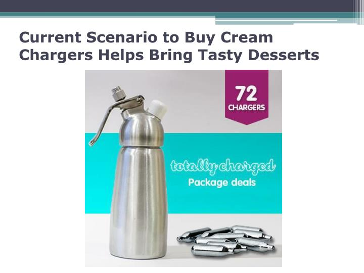 current scenario to buy cream chargers helps bring tasty desserts n.