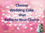 Choose Wedding Cake that Reflects your Choice