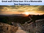 Great wall China tour: It is a Memorable Tour Experience