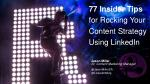 77 Insider Tips for Rocking Your Content Strategy Using LinkedIn