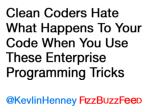 Clean Coders Hate What Happens To Your Code When You Use These Enterprise Programming Tricks