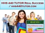 HHS 440 TUTOR Real Success / hhs440tutor.com