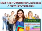 MGT 415 TUTORS Real Success / mgt415tutors.com
