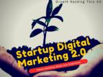 Startup/Digital Marketing 2.0: Growth Hacking Thru UX