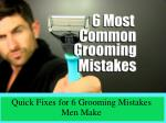 Quick Fixes for 6 Grooming Mistakes Men Make