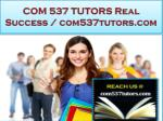 COM 537 TUTORS Real Success /com537tutors.com