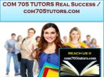COM 705 TUTORS Real Success /com705tutors.com