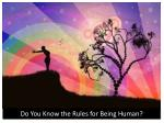 Do You Know the Rules for Being Human?