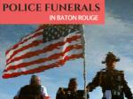 Police funerals in Baton Rouge