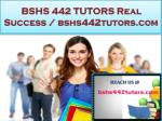 BSHS 442 TUTORS Real Success / bshs442tutors.com