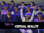 Life in virtual reality
