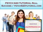 PSYCH 620 TUTORIAL Real Success / psych620tutorial.com