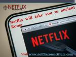 Netflix will take you to ancient Rome - Call +1-855-856-2653