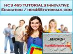 HCS 465 TUTORIALS Innovative Education / hcs465tutorials.com