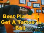 Want Best Place To Get A Tattoo In Bali