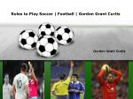 Gordon Grant Curtis | How to Play Football | Soccer Rules