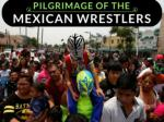 Pilgrimage of the Mexican wrestlers