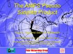 The AMPS Pseudo Satellite Product