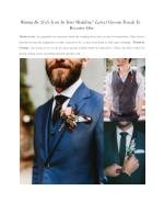 Wanna Be Style Icon In Your Wedding? Latest Groom Trends To Become One