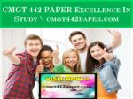 CMGT 442 PAPER Excellence In Study \ cmgt442paper.com