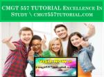 CMGT 557 TUTORIAL Excellence In Study \ cmgt557tutorial.com
