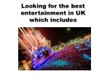 Looking for the best entertainment in UK