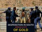 Desperation in South Africa's City of Gold