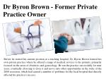 Dr Byron Brown - Former Private Practice Owner