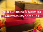 Designer Tea Gift Boxes for Diwali from Jay Shree Tea!!!