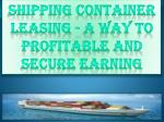 Shipping Container Leasing - A Way to Profitable and Secure Earning