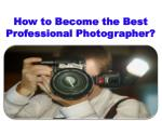 How to Become the Best Professional Photographer?