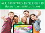 ACC 599 STUDY Excellence In Study \ acc599study.com