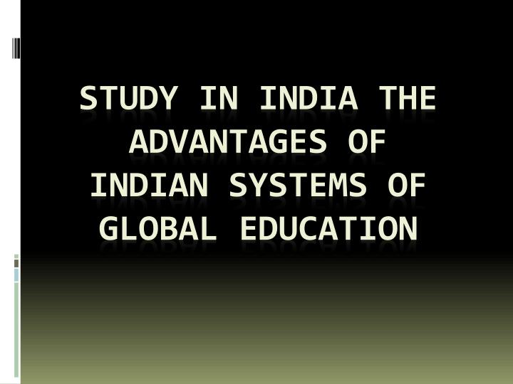 study in india the advantages of indian systems of global education n.