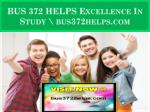 BUS 372 HELPS Excellence In Study \ bus372helps.com