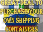 Great Deal To Purchase Your Own Shipping Containers