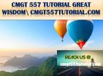 CMGT 557 TUTORIAL GREAT WISDOM \ cmgt557tutorial.com