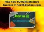 HCS 455 TUTORS Massive Success @ hcs455tutors.com