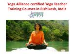 Yoga Alliance certified Yoga Teacher Training Courses in Rishikesh, India
